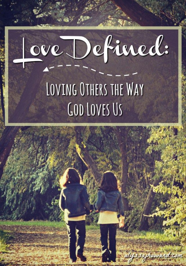 Love Defined: Loving Others The Way God Loves Us
