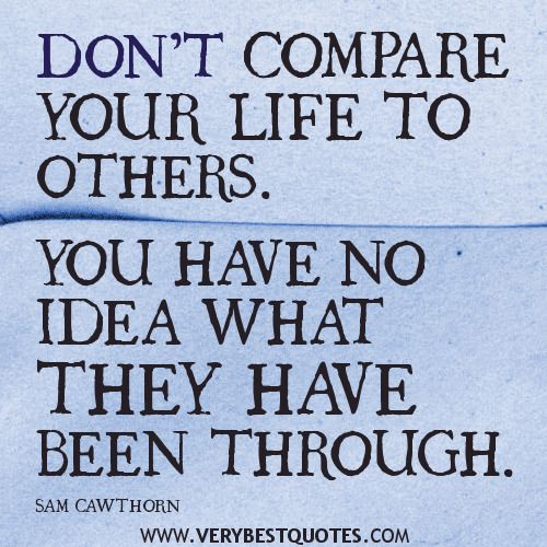 Charmant Your Life Quotes, DONu0027T COMPARE YOUR LIFE TO OTHERS. YOU HAVE NO