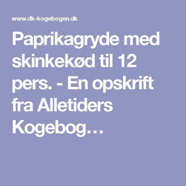 Paprikagryde med skinkekød til 12 pers. - En opskrift fra Alletiders Kogebog…