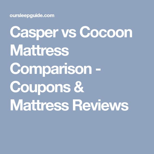 Casper Vs Cocoon Mattress Comparison Coupons Mattress Reviews Casper Cocoon Comparison Coupons Mattress Mattress Comparison Mattresses Reviews Mattress