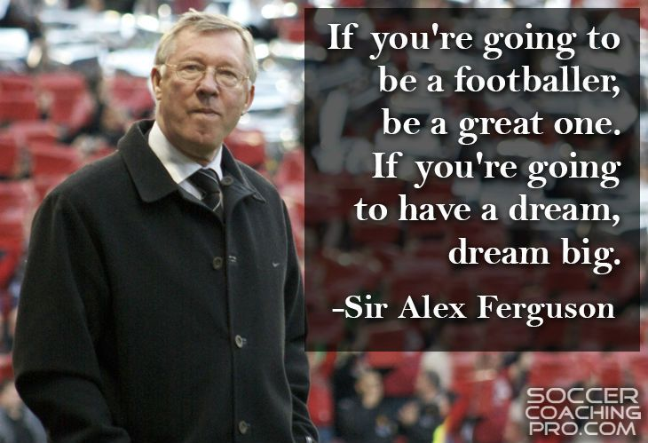 If you're going to be a footballer be a great one. If you