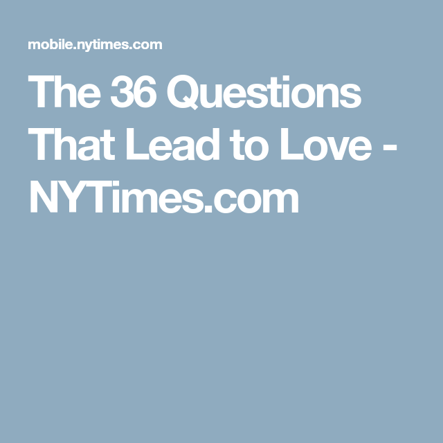 36 Questions - How to fall in love with anyone