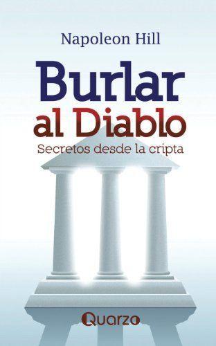 By Napoleon Hill Burlar Al Diablo Secretos Desde La Cripta Spanish Edition 1st Edition Amazon Com Books Napoleon Hill Napoleon Hill Quotes Napoleon