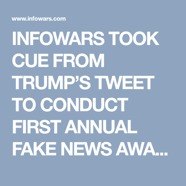 INFOWARS TOOK CUE FROM TRUMP'S TWEET TO CONDUCT FIRST ANNUAL FAKE NEWS  AWARDS