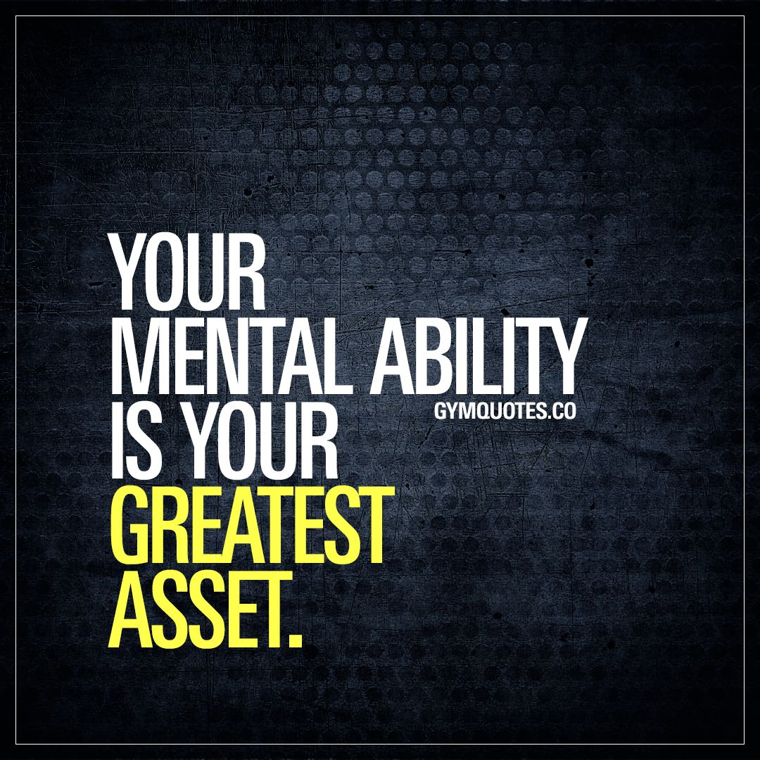 Your Mental Ability Is Your Greatest Asset Fitness Motivation