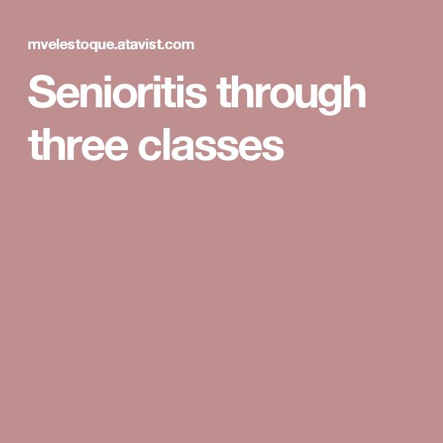 Senioritis through three classes