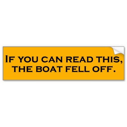 If you can read this the boat fell off bumper sticker