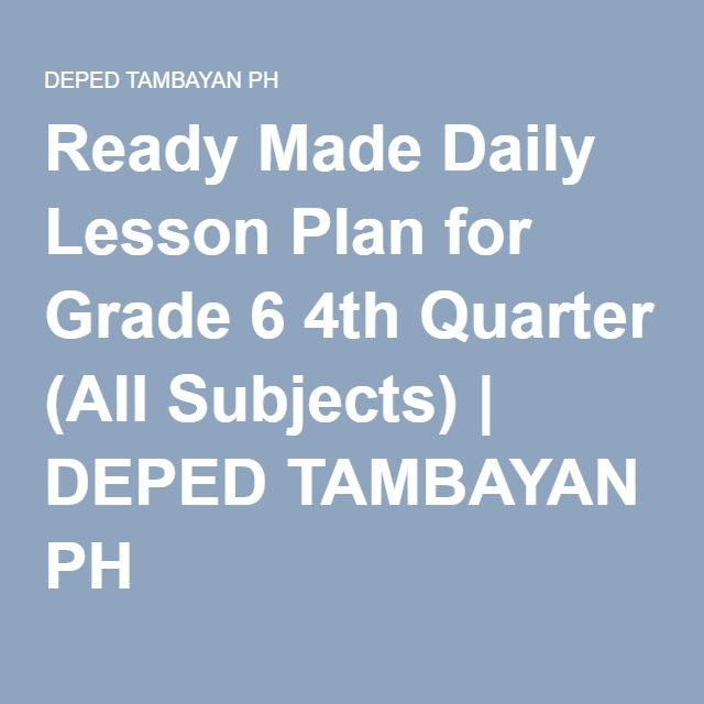 Ready Made Daily Lesson Plan for Grade 6 4th Quarter (All Subjects