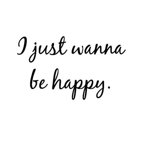 I Just Wanna Be Happy Life Quotes Quotes Quote Happiness Life