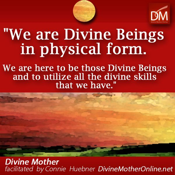 We Are Divine Beings In Physical Form We Are Here To Be Those