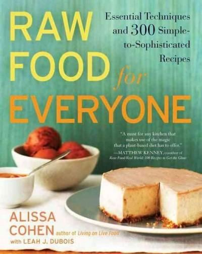 Raw food for everyone essential techniques and 300 simple to raw food diet forumfinder Choice Image