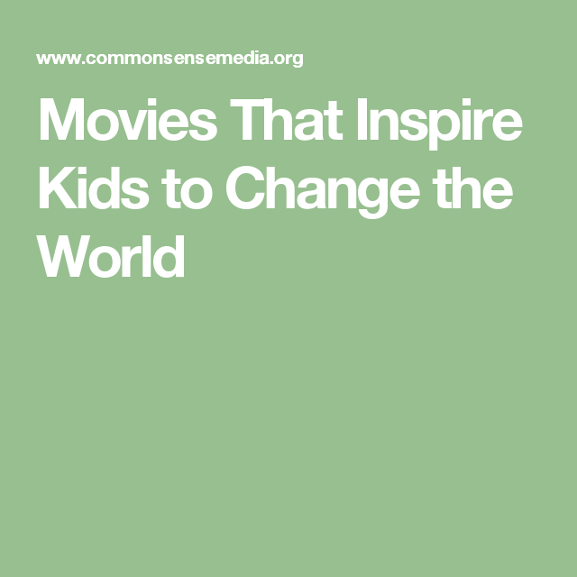 Movies That Inspire Kids To Change The World Inspiration For Kids Best Kid Movies Common Sense Media