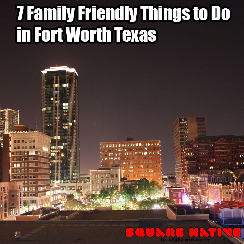 Best Attractions In North Texas: 7 Family Friendly Things To Do In Fort Worth Texas #Travel