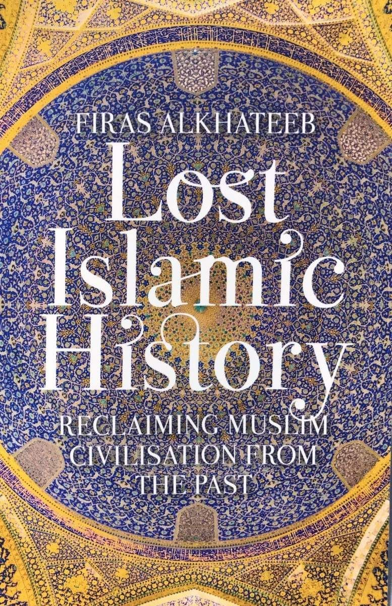 Lost Islamic History Reclaiming Muslim Civilisation From The Past World History Projects Modern World History Ancient World History