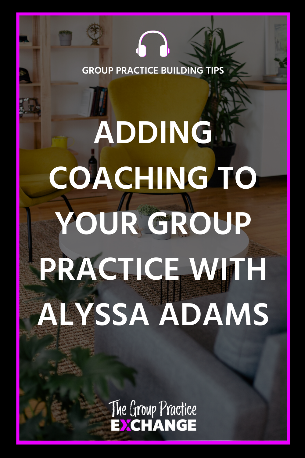 Ep 104 Adding Coaching to Your Group Practice Coaching