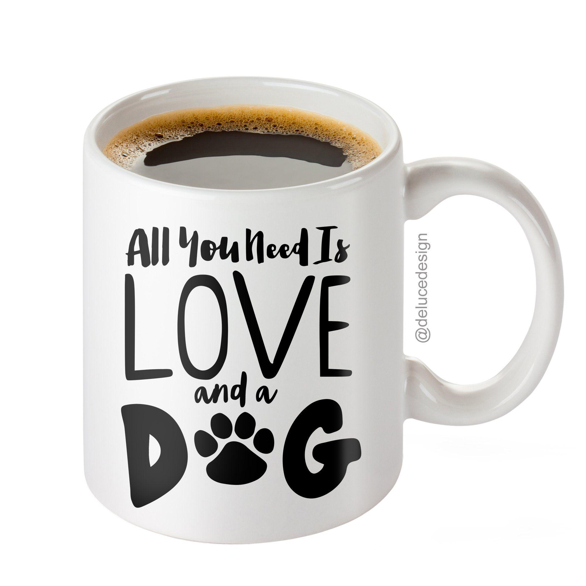 Dog Coffee Mug All You Need is Love and a Dog Coffee Mug