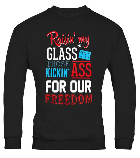 17888dbf3a8a2 Raisin  My Glass To Those Kickin  For Our Freedom T Shirt . Special ...