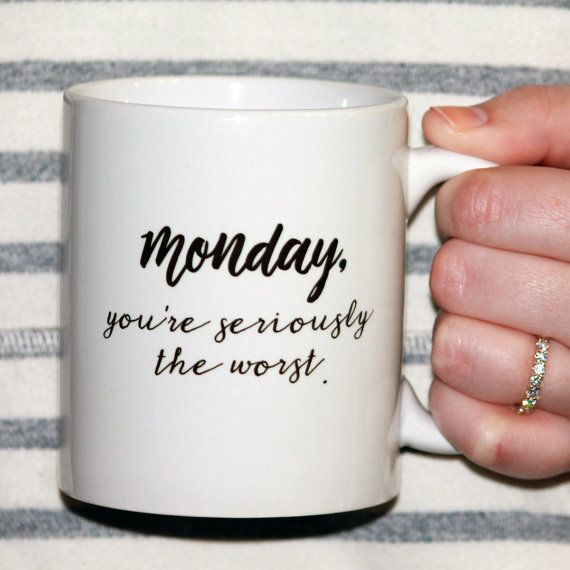 Monday You're Seriously the Worst  11 oz Coffee by FrankRegards