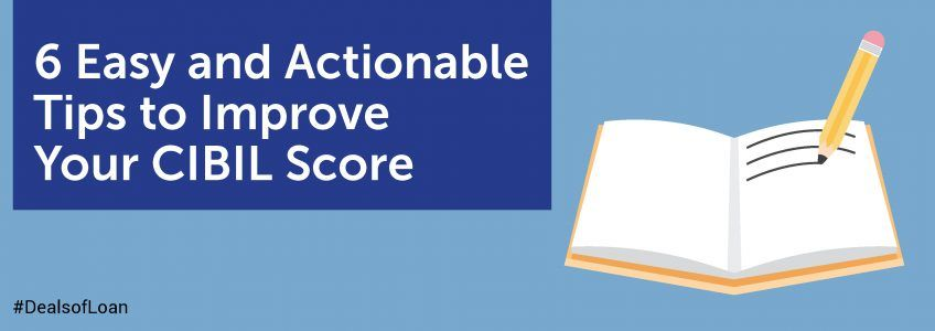 6 Easy And Actionable Tips To Improve Your Cibil Score Scores Improve Yourself The Borrowers