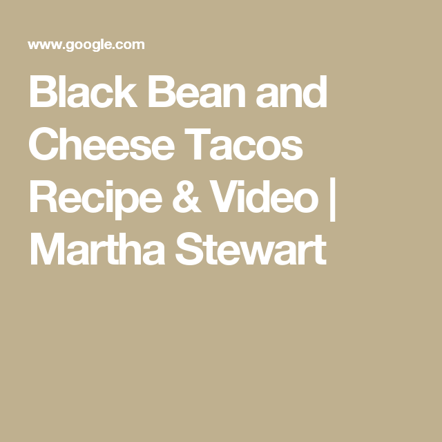Black Bean and Cheese Tacos Recipe & Video | Martha Stewart