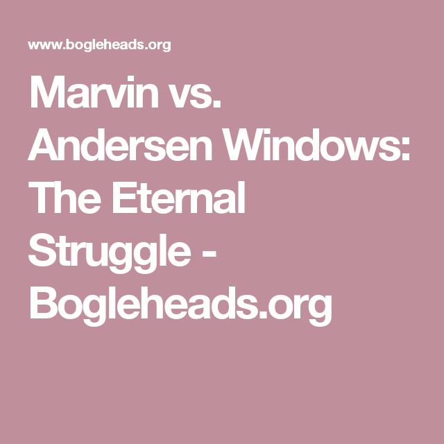 Marvin Vs Andersen Windows The Eternal Struggle Bogleheads Org Andersen Windows Andersen Marvin