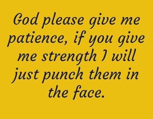 God Please Give Me Patience Tap To See More Funny Quotes