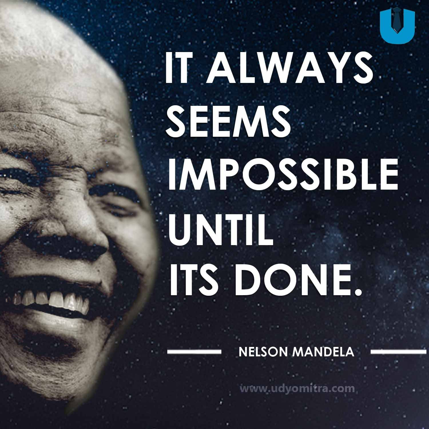 It Always Seems Impossible Until Its Done Nelson Mandela Quotes