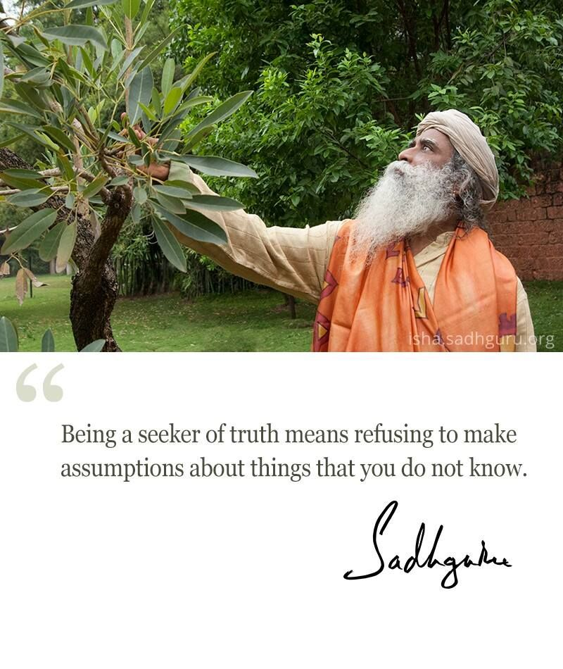 Being A Seeker Of Truth Means Refusing To Make Assumptions About Things That You Do Not Know Sadhgu Mystic Quotes Guru Quotes Inspirational Quotes Motivation