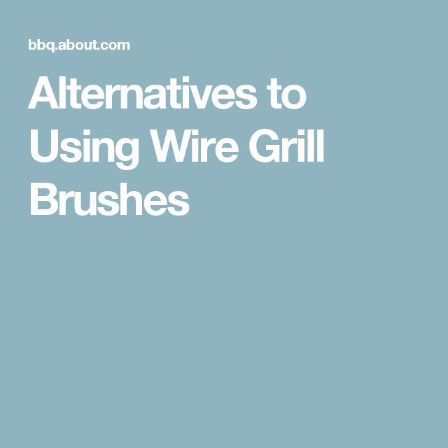 Alternatives to Using Wire Grill Brushes | Alternative, Grilling and ...