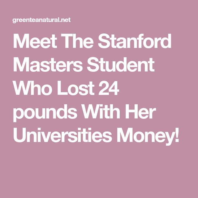 Meet The Stanford Masters Student Who Lost 24 pounds With Her