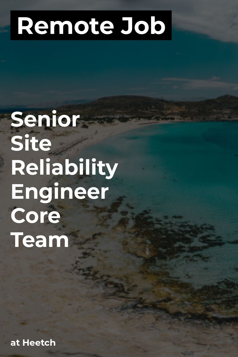 Remote Senior Site Reliability Engineer Core Team at