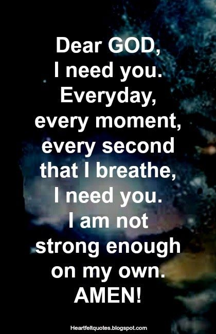 Heartfelt Quotes Dear God I Need You Everyday Every Moment Every Second That I Breathe I Need You I Am No Heartfelt Quotes Dear God Inspirational Quotes
