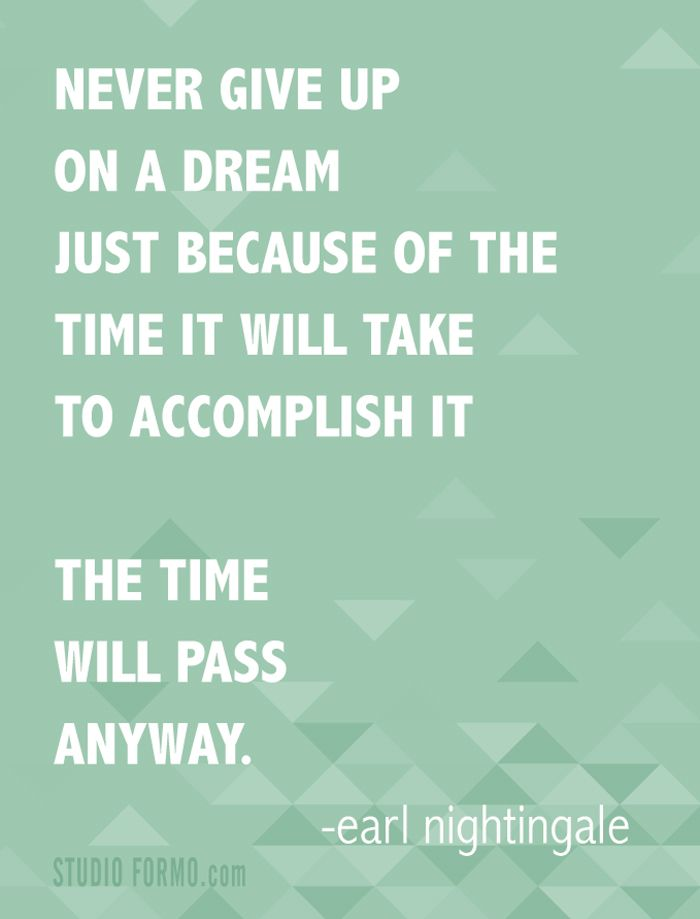 Quotes About Time Passing Never Give Up On A Dream Just Because Of The Time It Will Take To .