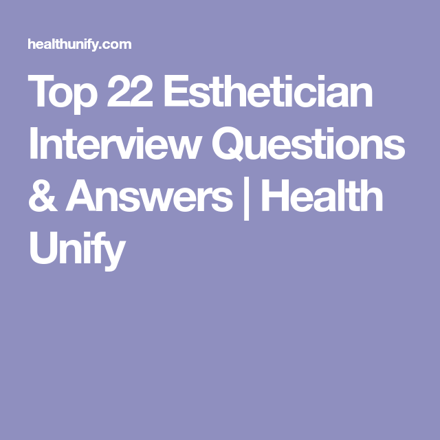 Esthetician Resume Top 22 Esthetician Interview Questions & Answers  Beauty Lounge