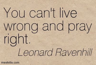 You Cant Live Wrong And Pray Right Leonard Ravenhill Wish