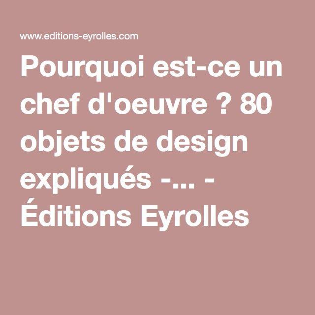 Pourquoi est-ce un chef d'oeuvre ? 80 objets de design expliqués -... - Éditions Eyrolles