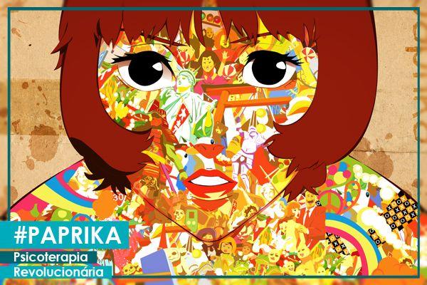 Paprika - Psicoterapia Revolucionária | Modo Meu