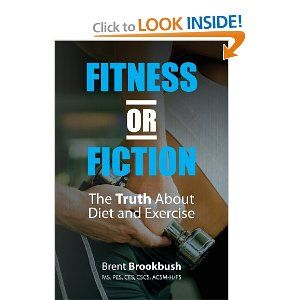 Fitness or Fiction (Volume 1): The Truth About Diet and Exercise: Brent Brookbush: 9780615503011: Amazon.com: Books