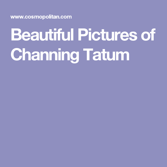 Beautiful Pictures of Channing Tatum