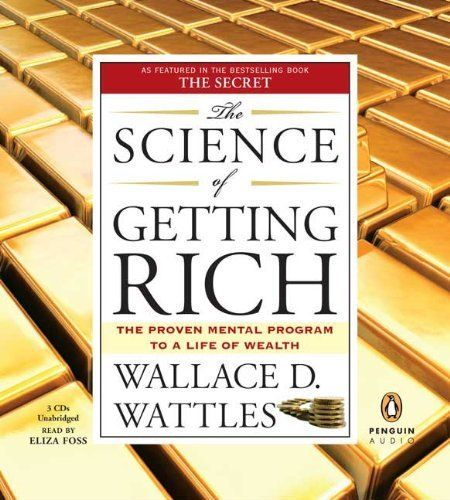 The Science of Getting Rich by Wallace D. Wattles. $13.57. Author: Wallace D. Wattles. Reading level: Ages 14 and up. Publisher: Penguin Audio; Unabridged edition (May 3, 2007)