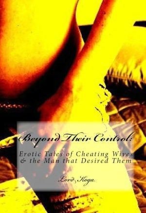 Beyond Their Control Erotic Tales Of Cheating Wives The Man That Desired Them