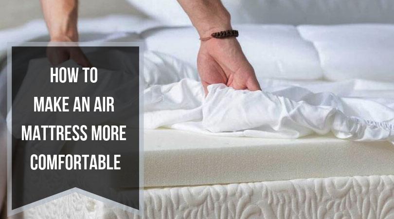 How to Make an Air Mattress More Comfortable Air