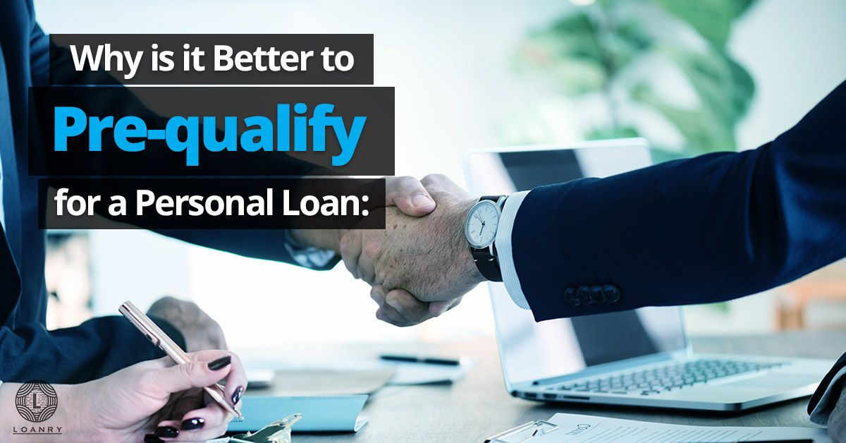 Why Is It Better To Pre Qualify For A Personal Loan Personal Loans Personal Loans Online Improve Credit Score