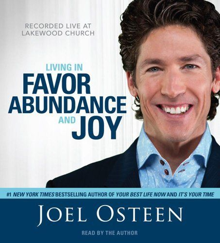 Living in Favor, Abundance and Joy by Joel Osteen, http://www.amazon.com/gp/product/1442305061/ref=cm_sw_r_pi_alp_-gWZpb0562NB3