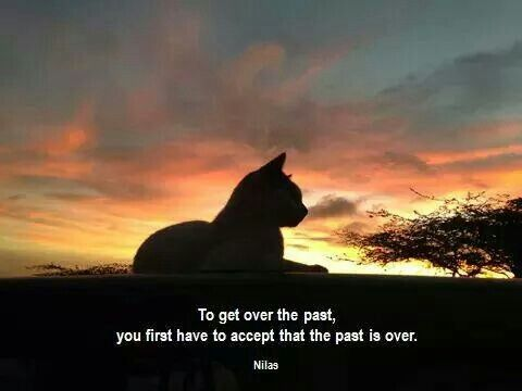 To get over the past, you first have to accept that the past is over...