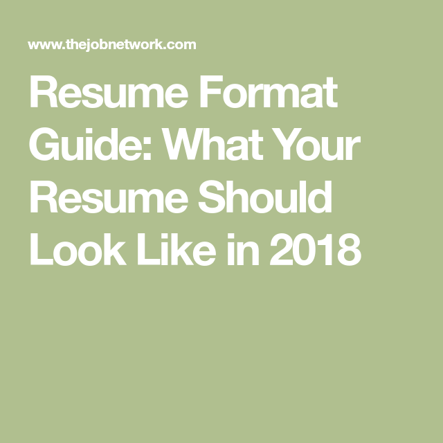 Resume Format Guide What Your Resume Should Look Like in 2018