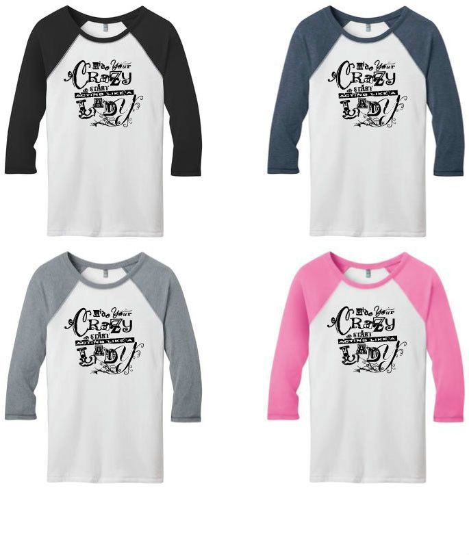 6d162638 Hide Your Crazy & Start Acting Like A Lady Raglan T-Shirt Miranda Lambert  #DistrictThreads #GraphicTee