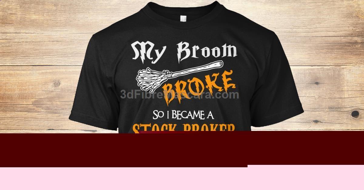My Broom Broke, So I Became A(An) Stock Broker If You Proud Your - stock broker job description