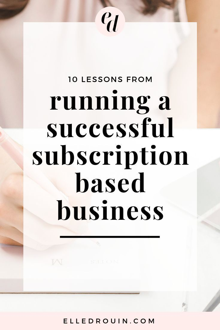 10 Lessons I Have Learned from Running a Successful Subscription Based Business // Elle Drouin --#entrepreneur #smallbiz #growyourbusiness #subscriptionbusiness