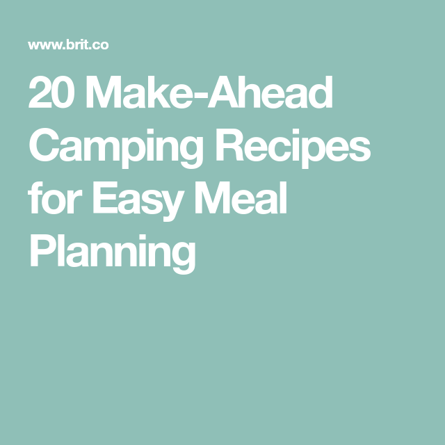 20 Make-Ahead Camping Recipes for Easy Meal Planning